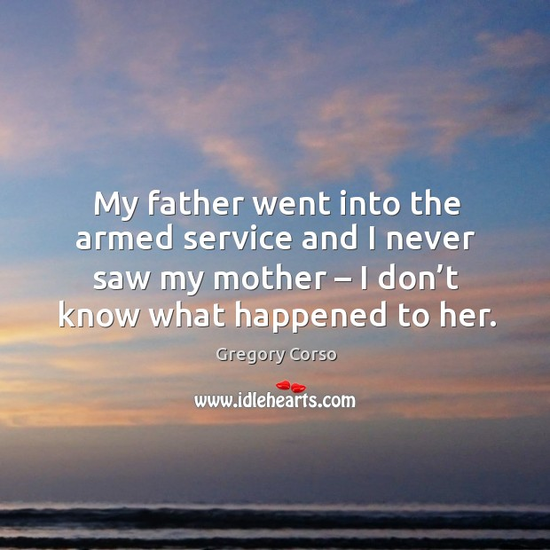My father went into the armed service and I never saw my mother – I don't know what happened to her. Image