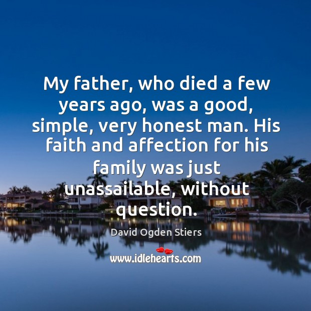 My father, who died a few years ago, was a good, simple, very honest man. Image