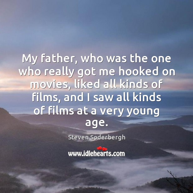 My father, who was the one who really got me hooked on Steven Soderbergh Picture Quote