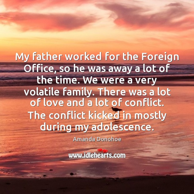 Image, My father worked for the Foreign Office, so he was away a