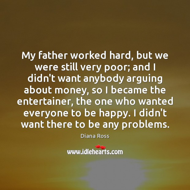 My father worked hard, but we were still very poor; and I Diana Ross Picture Quote