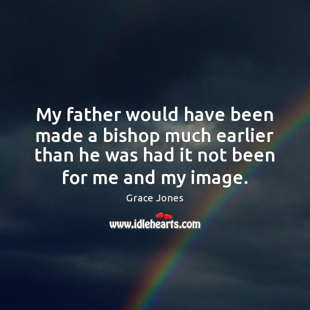 My father would have been made a bishop much earlier than he Image