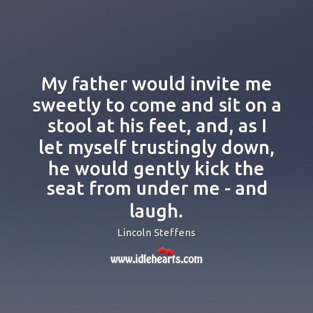 My father would invite me sweetly to come and sit on a Image