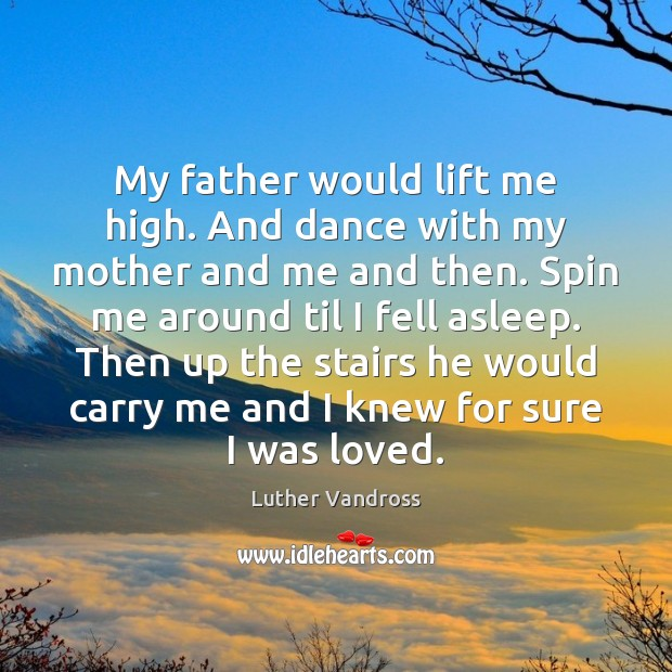 My father would lift me high. And dance with my mother and Luther Vandross Picture Quote