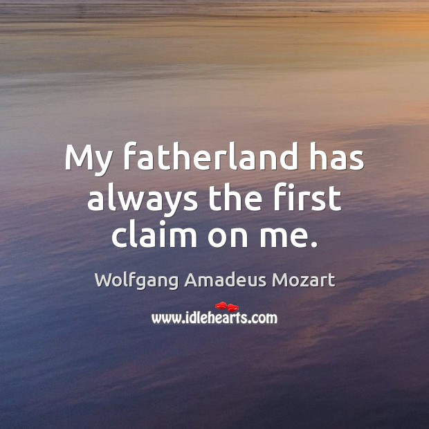 My fatherland has always the first claim on me. Image