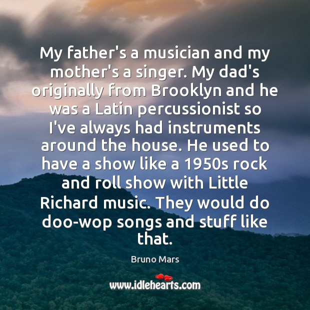 My father's a musician and my mother's a singer. My dad's originally Image