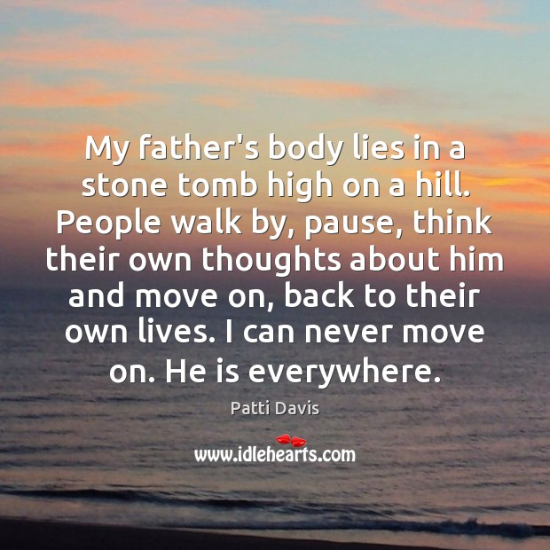 My father's body lies in a stone tomb high on a hill. Move On Quotes Image