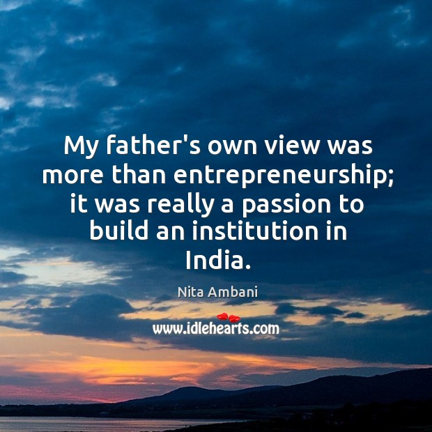 My father's own view was more than entrepreneurship; it was really a Image