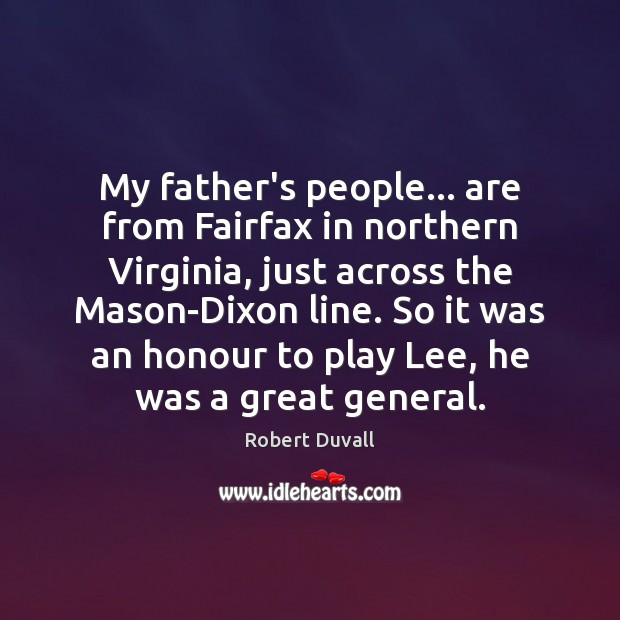 My father's people… are from Fairfax in northern Virginia, just across the Robert Duvall Picture Quote