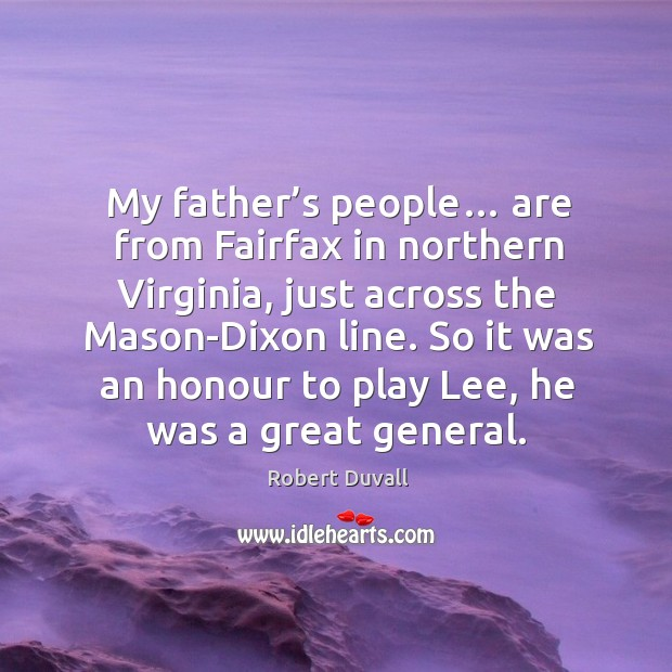 My father's people… are from fairfax in northern virginia, just across the mason-dixon line. Image