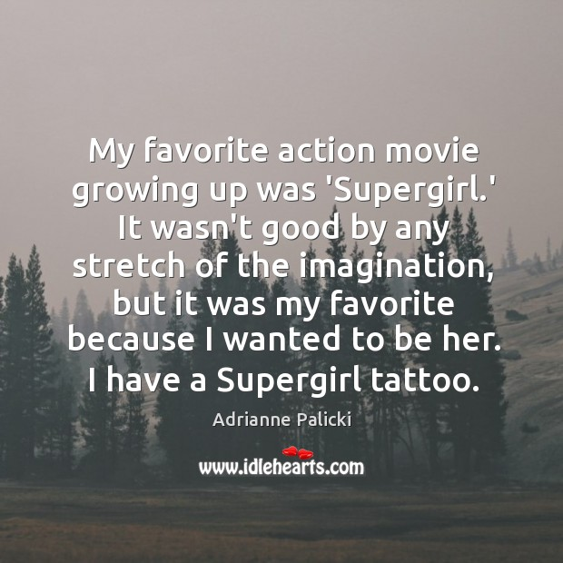 Image, My favorite action movie growing up was 'Supergirl.' It wasn't good