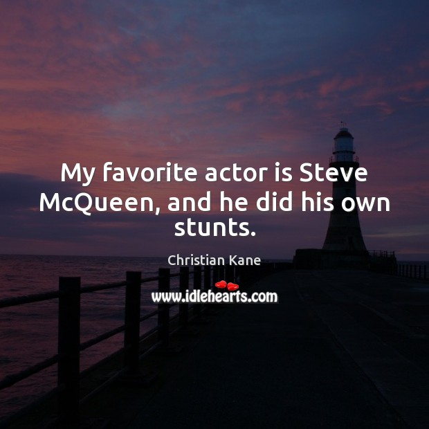 My favorite actor is Steve McQueen, and he did his own stunts. Image