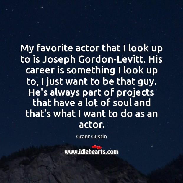 My favorite actor that I look up to is Joseph Gordon-Levitt. His Image