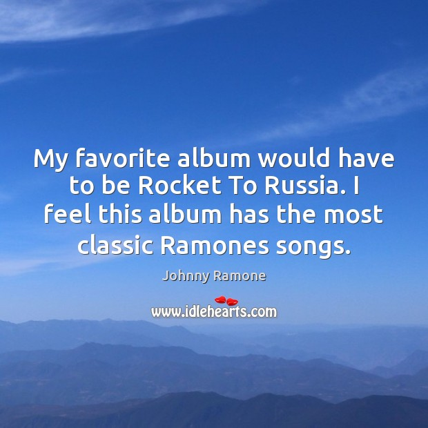 Image, My favorite album would have to be Rocket To Russia. I feel