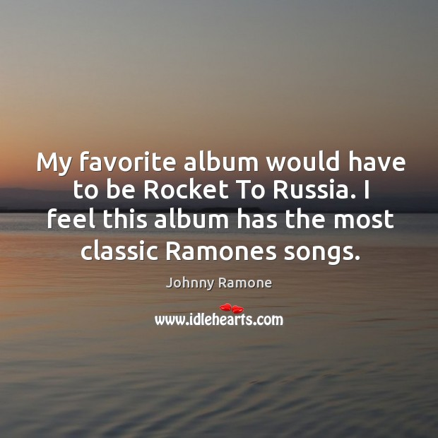 My favorite album would have to be rocket to russia. I feel this album has the most classic ramones songs. Image