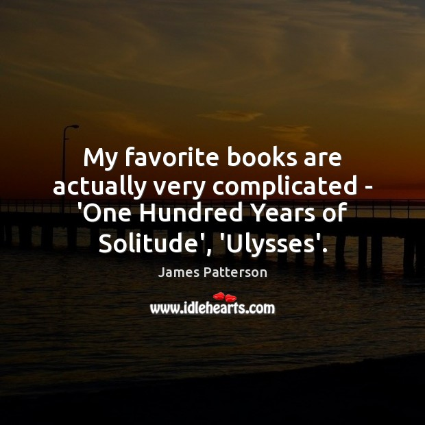 My favorite books are actually very complicated – 'One Hundred Years of James Patterson Picture Quote