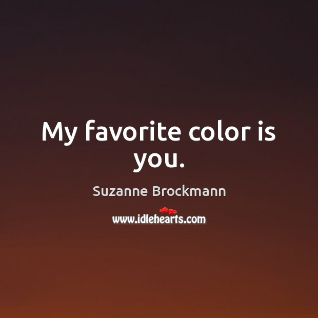 My favorite color is you. Image
