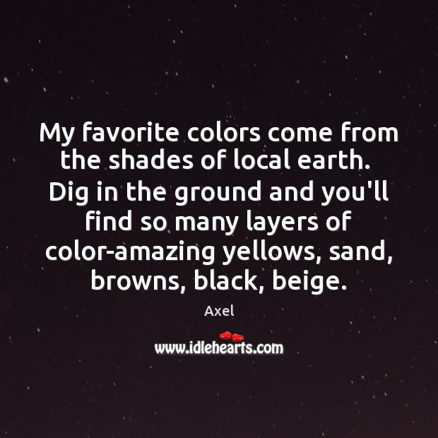 Image, My favorite colors come from the shades of local earth.  Dig in