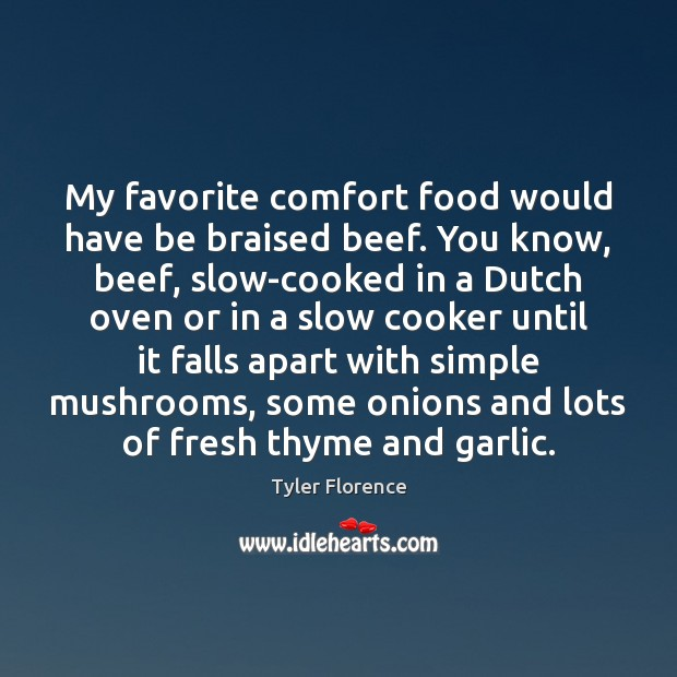 My favorite comfort food would have be braised beef. You know, beef, Food Quotes Image