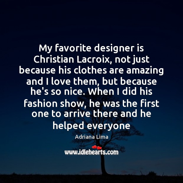 My favorite designer is Christian Lacroix, not just because his clothes are Image