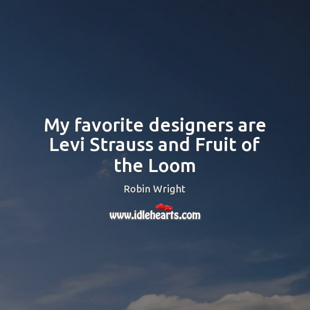 My favorite designers are Levi Strauss and Fruit of the Loom Image