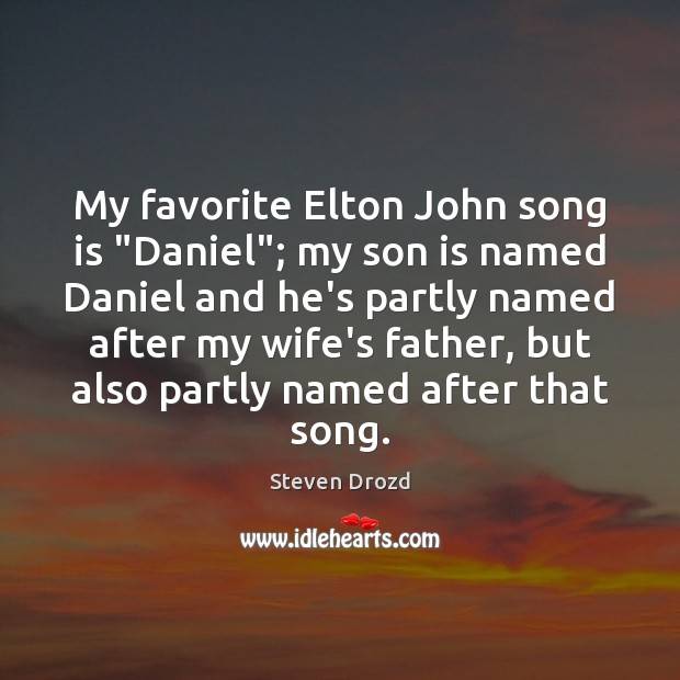 """My favorite Elton John song is """"Daniel""""; my son is named Daniel Son Quotes Image"""