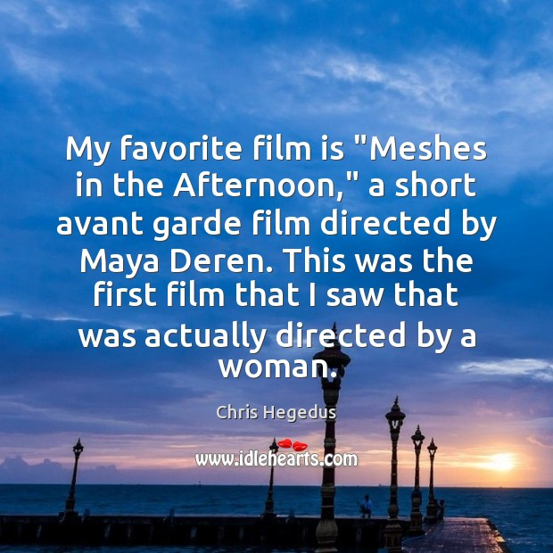 "Image, My favorite film is ""Meshes in the Afternoon,"" a short avant garde"