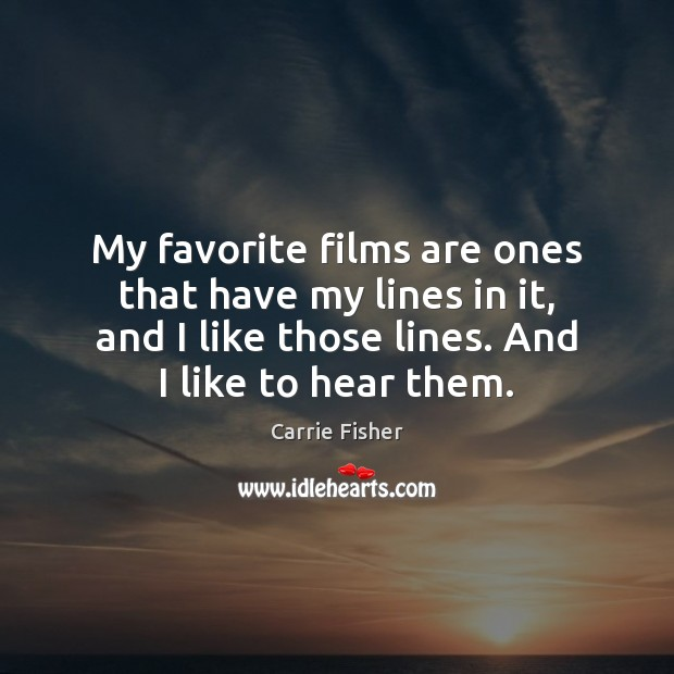 My favorite films are ones that have my lines in it, and Carrie Fisher Picture Quote