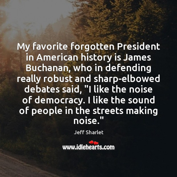 My favorite forgotten President in American history is James Buchanan, who in Jeff Sharlet Picture Quote