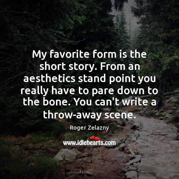 Image, My favorite form is the short story. From an aesthetics stand point
