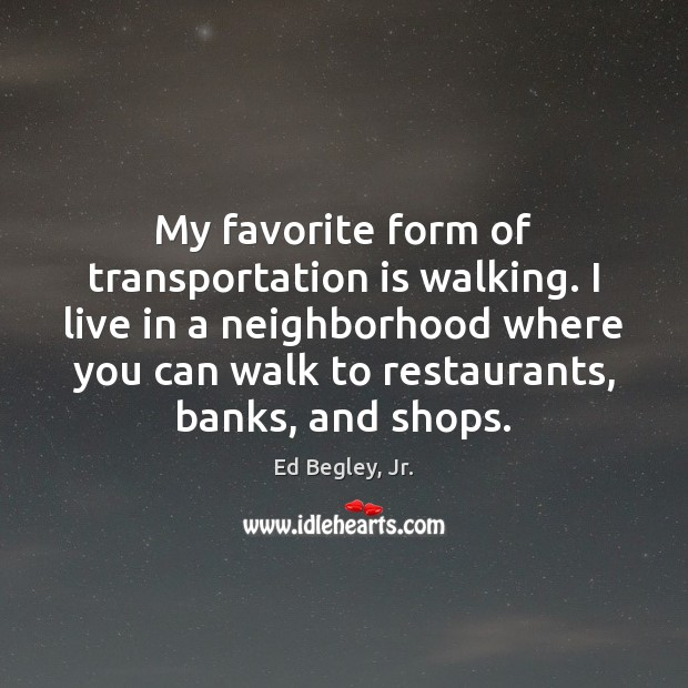My favorite form of transportation is walking. I live in a neighborhood Image