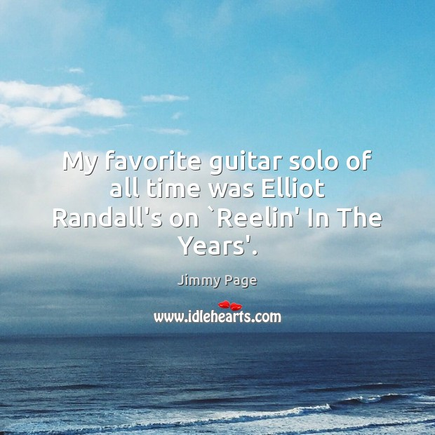 My favorite guitar solo of all time was Elliot Randall's on `Reelin' In The Years'. Image