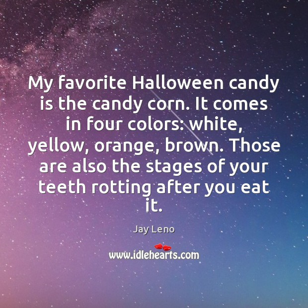 My favorite Halloween candy is the candy corn. It comes in four Halloween Quotes Image