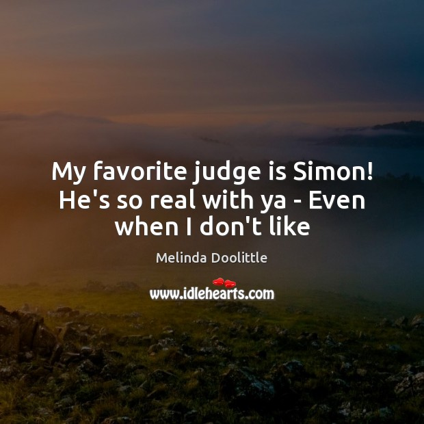 My favorite judge is Simon! He's so real with ya – Even when I don't like Image