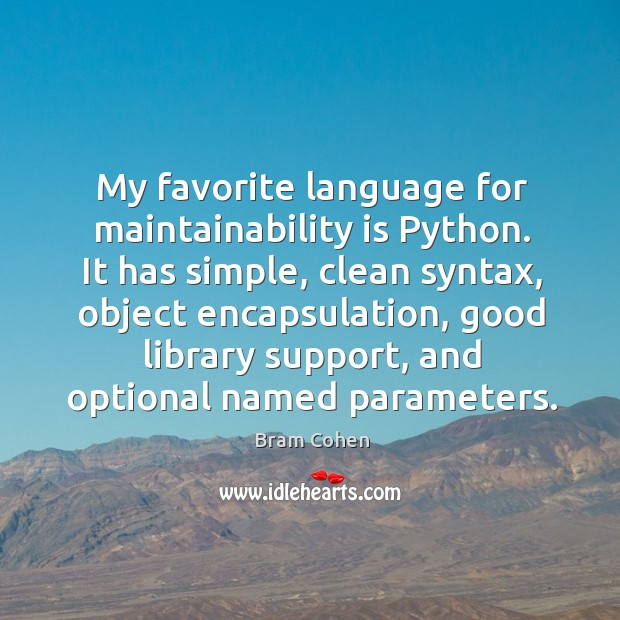 My favorite language for maintainability is python. It has simple, clean syntax Bram Cohen Picture Quote