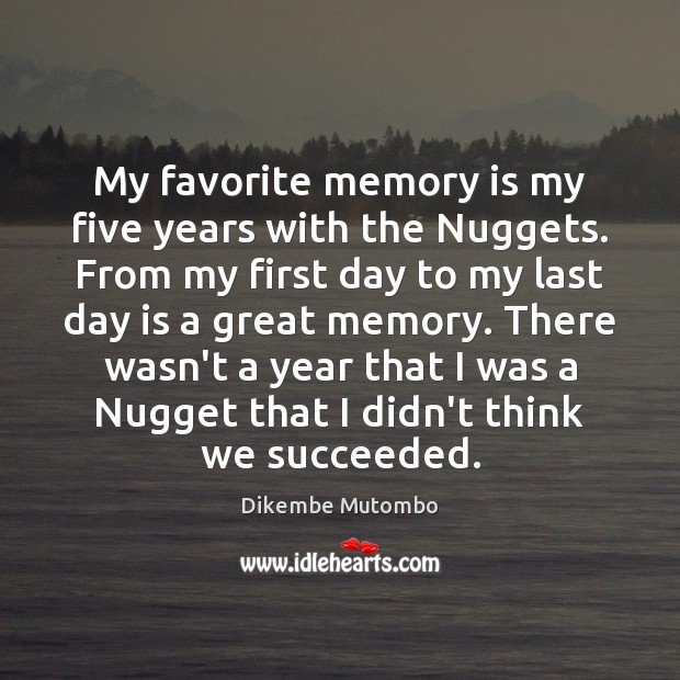My favorite memory is my five years with the Nuggets. From my Image