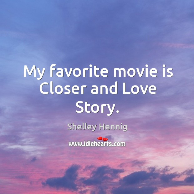 My favorite movie is Closer and Love Story. Image
