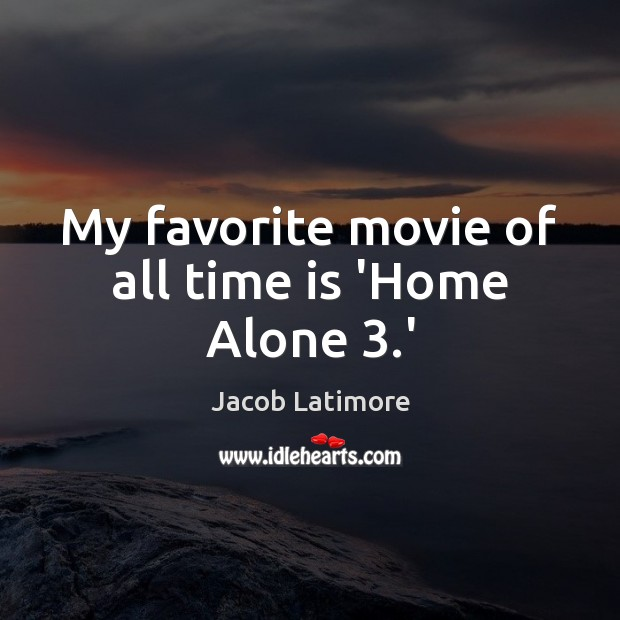 My favorite movie of all time is 'Home Alone 3.' Image