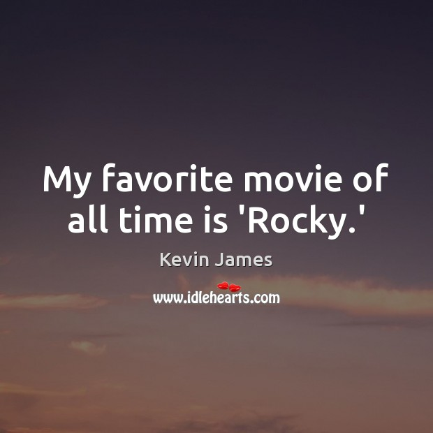 My favorite movie of all time is 'Rocky.' Kevin James Picture Quote