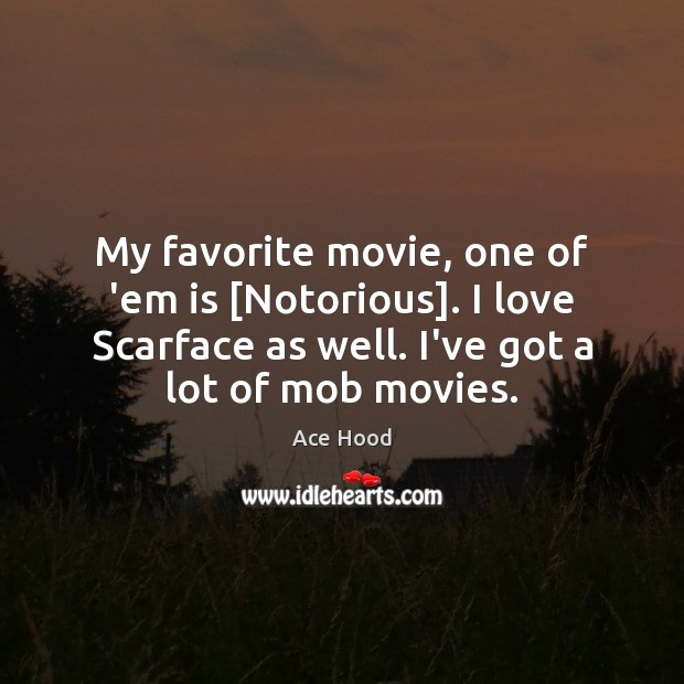 Image, My favorite movie, one of 'em is [Notorious]. I love Scarface as