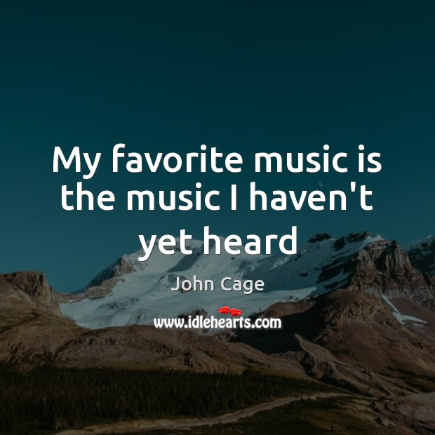 Image, My favorite music is the music I haven't yet heard
