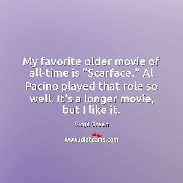 "Image, My favorite older movie of all-time is ""Scarface."" Al Pacino played that"