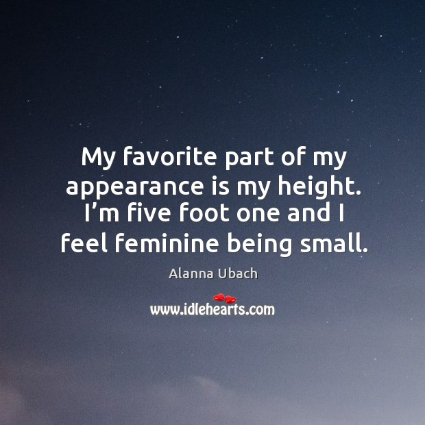 Image, My favorite part of my appearance is my height. I'm five foot one and I feel feminine being small.