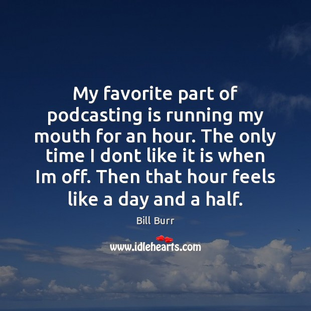 My favorite part of podcasting is running my mouth for an hour. Image