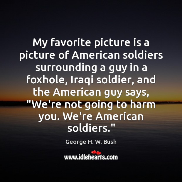 Image, My favorite picture is a picture of American soldiers surrounding a guy
