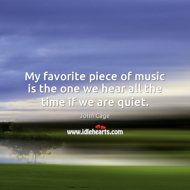Image, My favorite piece of music is the one we hear all the time if we are quiet.