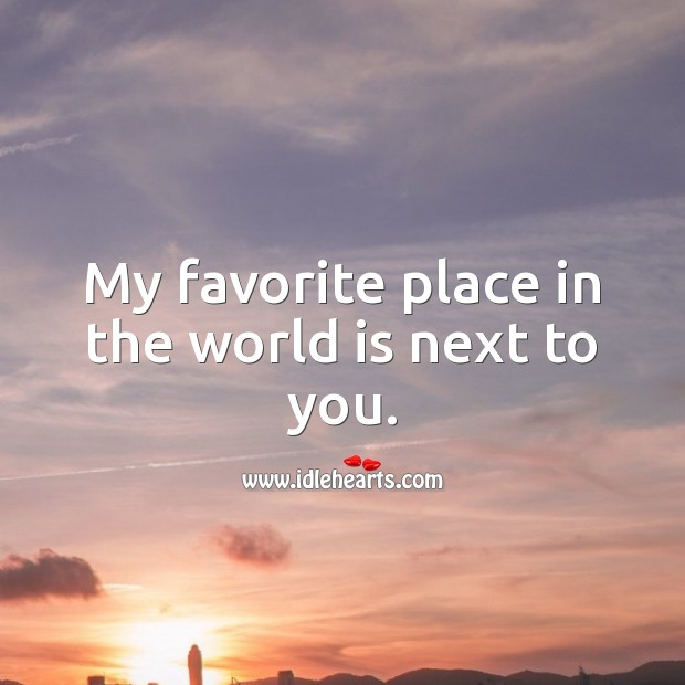 Image, My favorite place in the world is next to you.