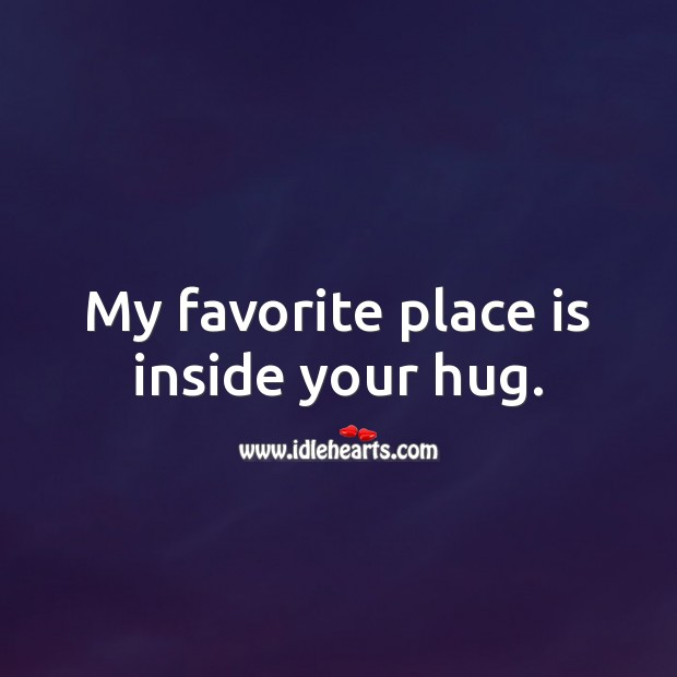 My favorite place is inside your hug. Hug Quotes Image
