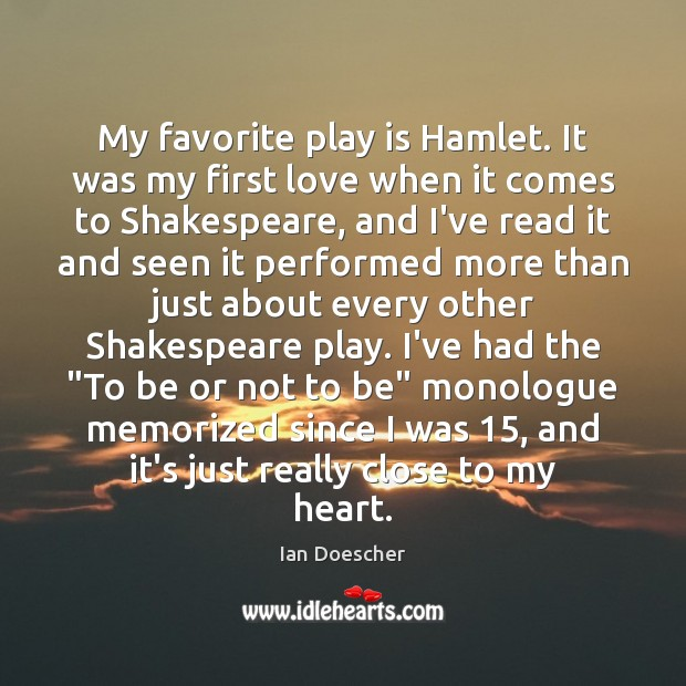 My favorite play is Hamlet. It was my first love when it Image