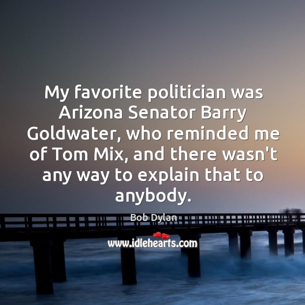 Image, My favorite politician was Arizona Senator Barry Goldwater, who reminded me of